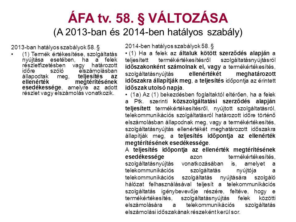 ÁFA tv. 58. § VÁLTOZÁSA (A 2013-ban és 2014-ben hatályos szabály) 2013-ban hatályos szabályok 58. § •(1) Termék értékesítése, szolgáltatás nyújtása es