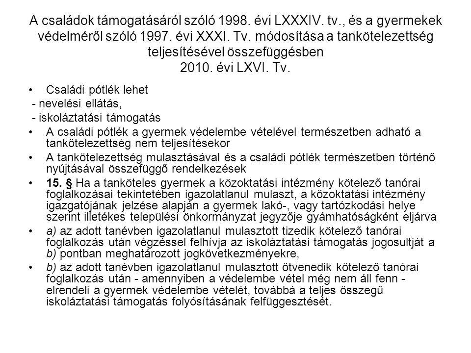 A családok támogatásáról szóló 1998. évi LXXXIV. tv., és a gyermekek védelméről szóló 1997. évi XXXI. Tv. módosítása a tankötelezettség teljesítésével