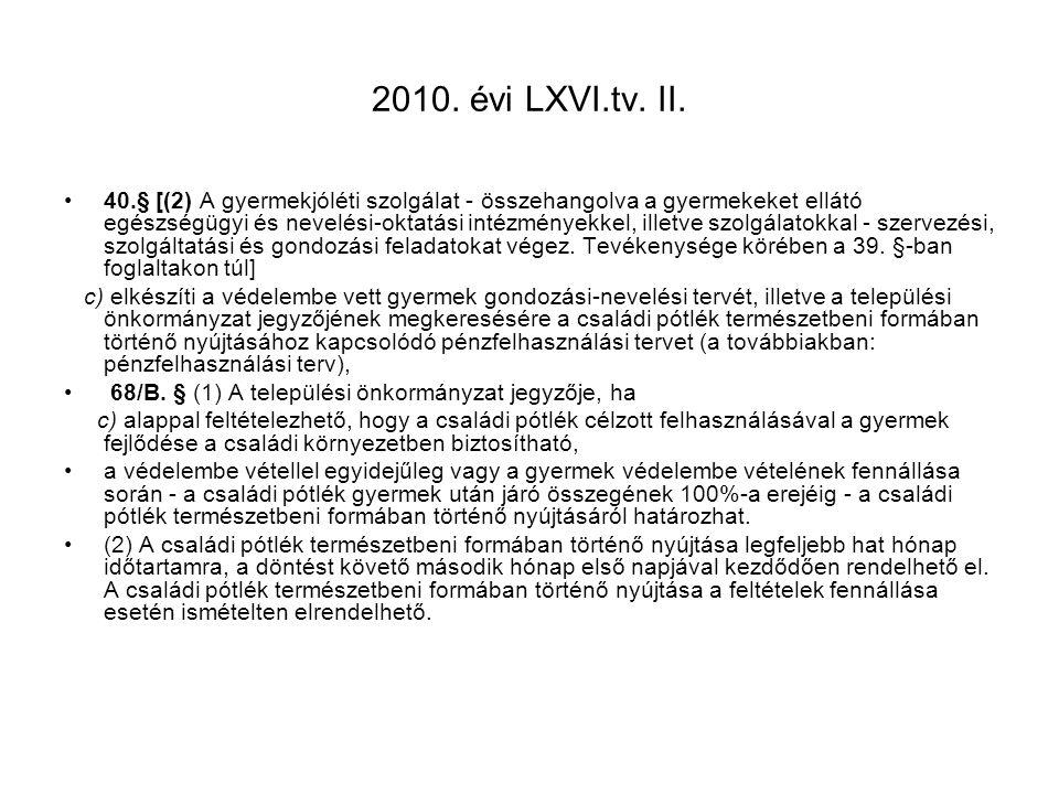 2010. évi LXVI.tv. II. •40.§ [(2) A gyermekjóléti szolgálat - összehangolva a gyermekeket ellátó egészségügyi és nevelési-oktatási intézményekkel, ill