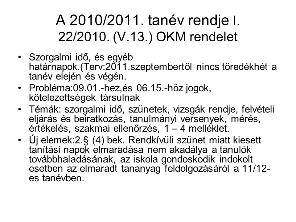 A 2010/2011. tanév rendje I. 22/2010. (V.13.) OKM rendelet •Szorgalmi idő, és egyéb határnapok.(Terv:2011.szeptembertől nincs töredékhét a tanév elejé