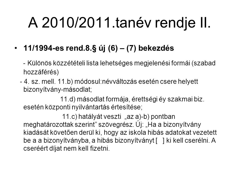 A 2010/2011.tanév rendje II. •11/1994-es rend.8.§ új (6) – (7) bekezdés - Különös közzétételi lista lehetséges megjelenési formái (szabad hozzáférés)