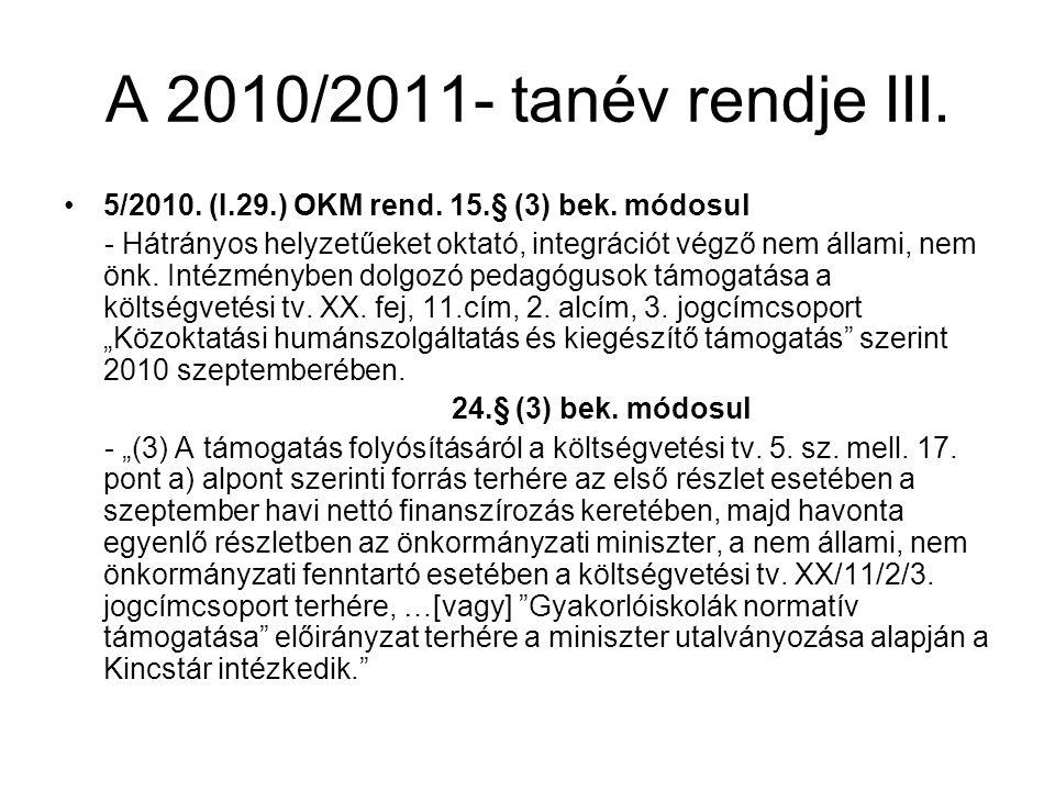 A 2010/2011- tanév rendje III. •5/2010. (I.29.) OKM rend. 15.§ (3) bek. módosul - Hátrányos helyzetűeket oktató, integrációt végző nem állami, nem önk