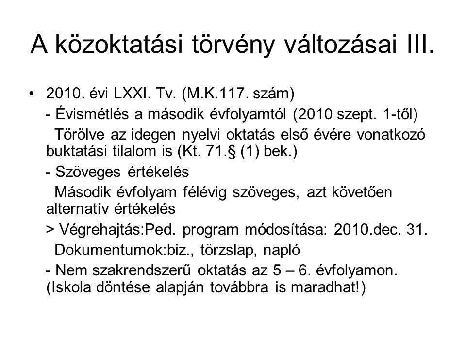 A közoktatási törvény változásai III. •2010. évi LXXI. Tv. (M.K.117. szám) - Évismétlés a második évfolyamtól (2010 szept. 1-től) Törölve az idegen ny
