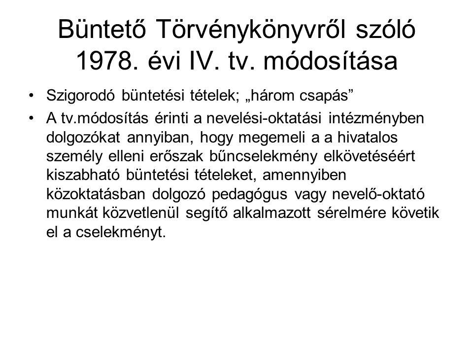"""Büntető Törvénykönyvről szóló 1978. évi IV. tv. módosítása •Szigorodó büntetési tételek; """"három csapás"""" •A tv.módosítás érinti a nevelési-oktatási int"""