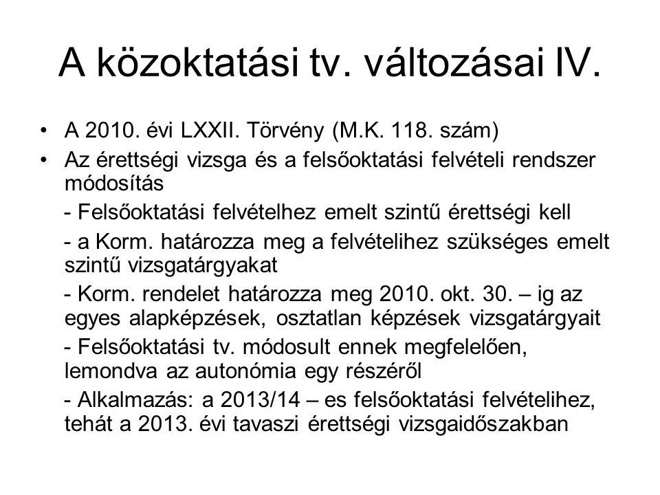 A közoktatási tv. változásai IV. •A 2010. évi LXXII. Törvény (M.K. 118. szám) •Az érettségi vizsga és a felsőoktatási felvételi rendszer módosítás - F