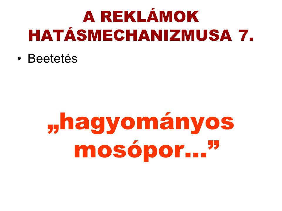 """A REKLÁMOK HATÁSMECHANIZMUSA 7. •Beetetés """"hagyományos mosópor…"""
