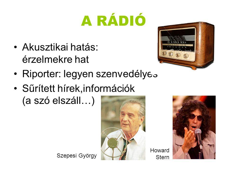 A RÁDIÓ •Akusztikai hatás: érzelmekre hat •Riporter: legyen szenvedélyes •Sűrített hírek,információk (a szó elszáll…) Szepesi György Howard Stern