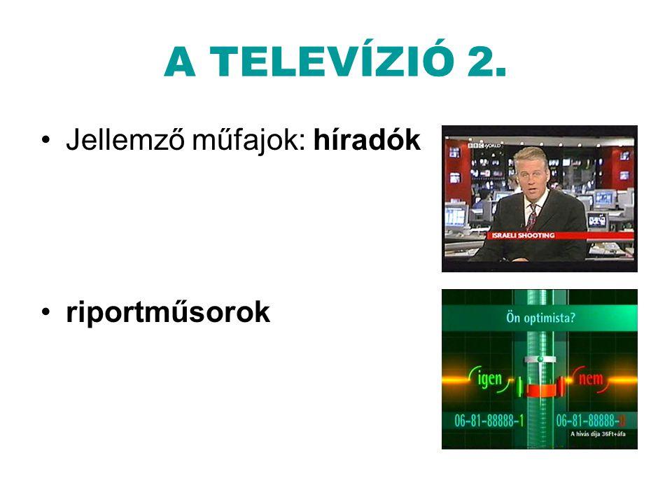 A TELEVÍZIÓ 2. •Jellemző műfajok: híradók •riportműsorok