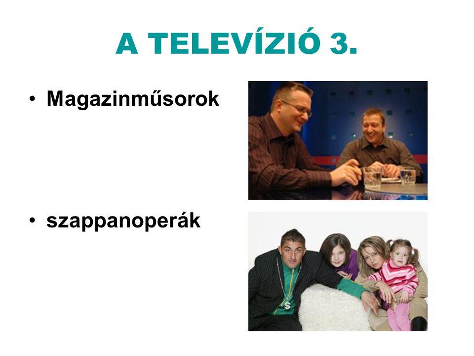 A TELEVÍZIÓ 3. •Magazinműsorok •szappanoperák