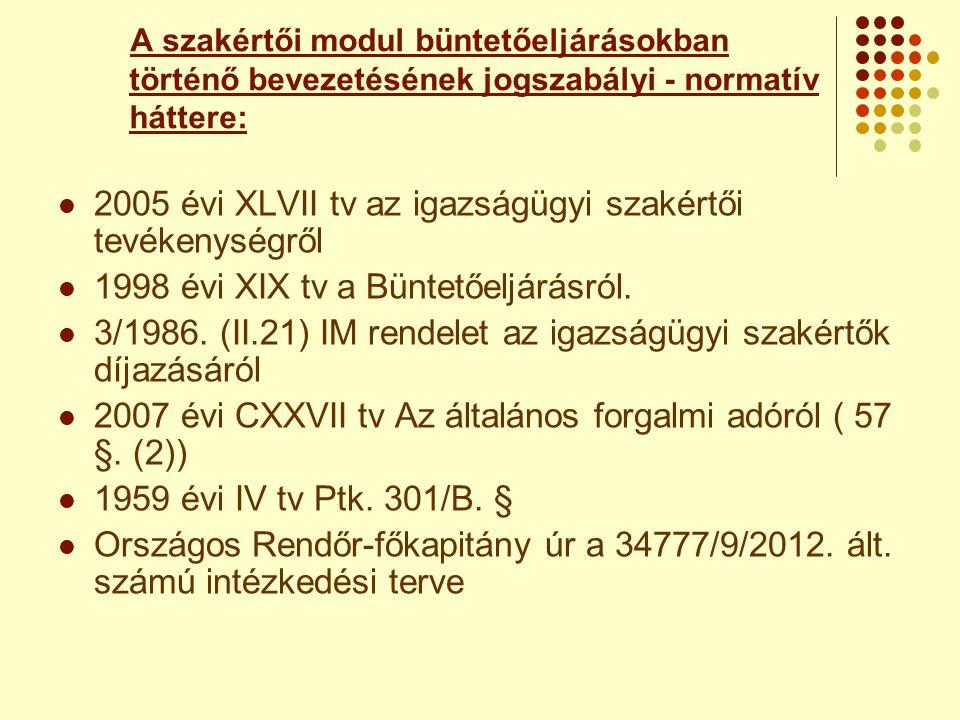 A szakértői modul büntetőeljárásokban történő bevezetésének jogszabályi - normatív háttere:  2005 évi XLVII tv az igazságügyi szakértői tevékenységrő