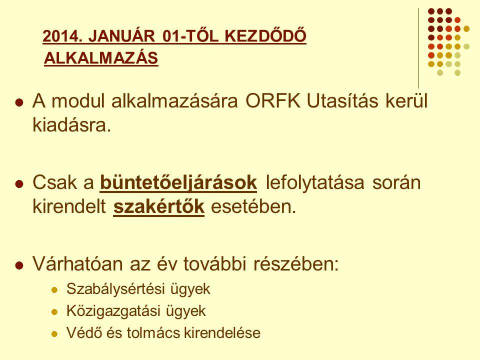 2014. JANUÁR 01-TŐL KEZDŐDŐ ALKALMAZÁS  A modul alkalmazására ORFK Utasítás kerül kiadásra.  Csak a büntetőeljárások lefolytatása során kirendelt sz