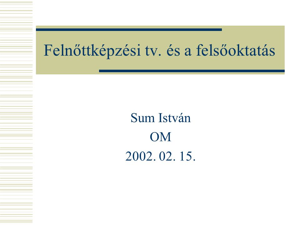 Felnőttképzési tv. és a felsőoktatás Sum István OM 2002. 02. 15.