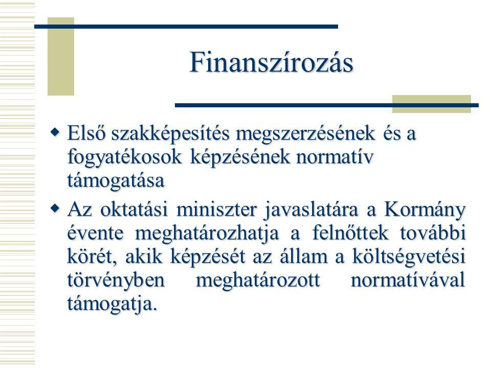 Finanszírozás  Első szakképesítés megszerzésének és a fogyatékosok képzésének normatív támogatása  Az oktatási miniszter javaslatára a Kormány évente meghatározhatja a felnőttek további körét, akik képzését az állam a költségvetési törvényben meghatározott normatívával támogatja.