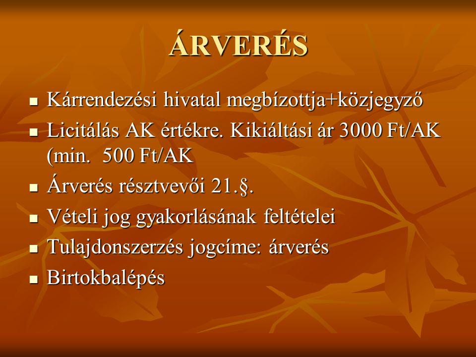 ÁRVERÉS  Kárrendezési hivatal megbízottja+közjegyző  Licitálás AK értékre. Kikiáltási ár 3000 Ft/AK (min. 500 Ft/AK  Árverés résztvevői 21.§.  Vét
