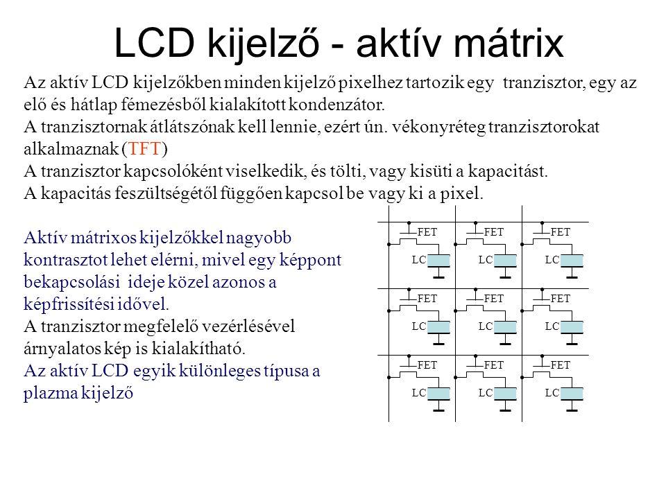 LCD kijelző - aktív mátrix Az aktív LCD kijelzőkben minden kijelző pixelhez tartozik egy tranzisztor, egy az elő és hátlap fémezésből kialakított kond