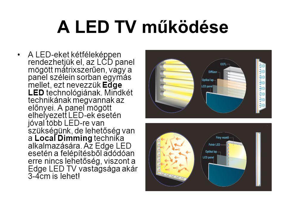 A LED TV működése •A LED-eket kétféleképpen rendezhetjük el, az LCD panel mögött mátrixszerűen, vagy a panel szélein sorban egymás mellet, ezt nevezzü