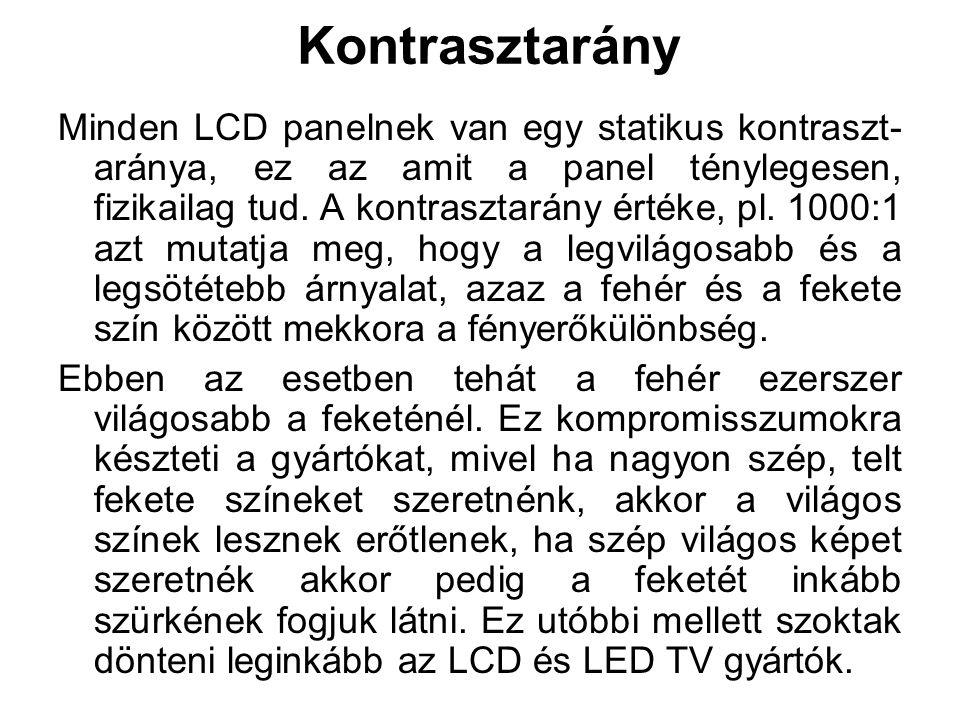 Kontrasztarány Minden LCD panelnek van egy statikus kontraszt- aránya, ez az amit a panel ténylegesen, fizikailag tud. A kontrasztarány értéke, pl. 10