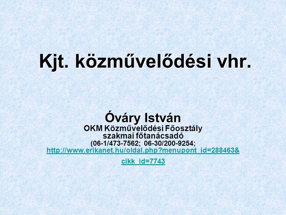 Kjt. közművelődési vhr. Óváry István Óváry István OKM Közművelődési Főosztály szakmai főtanácsadó (06-1/473-7562; 06-30/200-9254; http://www.erikanet.