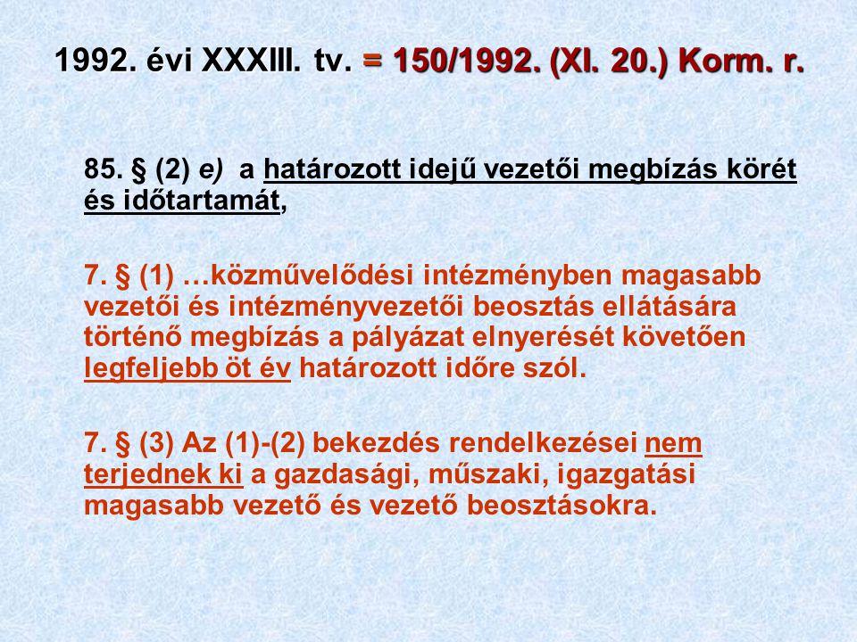 1992. évi XXXIII. tv. = 150/1992. (XI. 20.) Korm. r. 85. § (2) e) a határozott idejű vezetői megbízás körét és időtartamát, 7. § (1) …közművelődési in