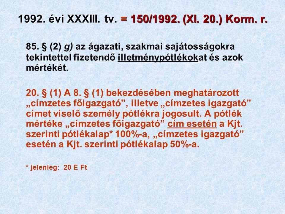 1992. évi XXXIII. tv. = 150/1992. (XI. 20.) Korm. r. 85. § (2) g) az ágazati, szakmai sajátosságokra tekintettel fizetendő illetménypótlékokat és azok