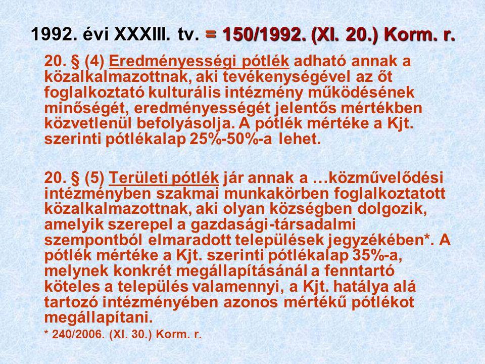 1992. évi XXXIII. tv. = 150/1992. (XI. 20.) Korm. r. 20. § (4) Eredményességi pótlék adható annak a közalkalmazottnak, aki tevékenységével az őt fogla