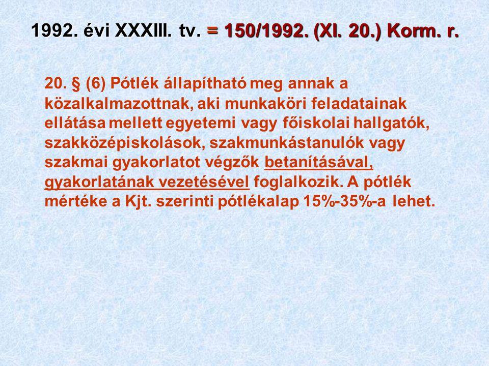 1992. évi XXXIII. tv. = 150/1992. (XI. 20.) Korm. r. 20. § (6) Pótlék állapítható meg annak a közalkalmazottnak, aki munkaköri feladatainak ellátása m