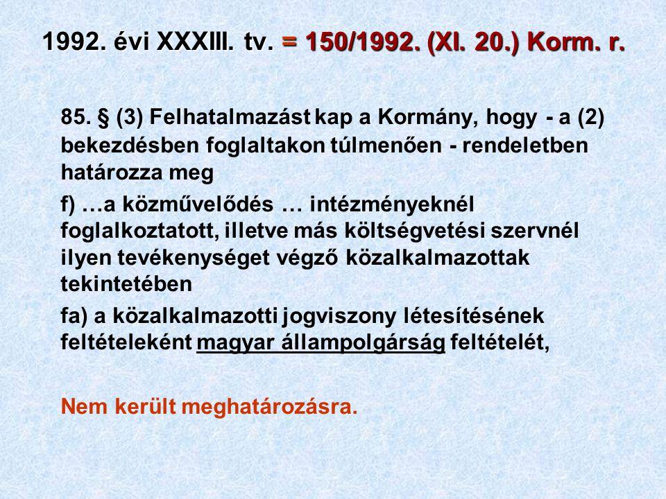 85. § (3) Felhatalmazást kap a Kormány, hogy - a (2) bekezdésben foglaltakon túlmenően - rendeletben határozza meg f) …a közművelődés … intézményeknél
