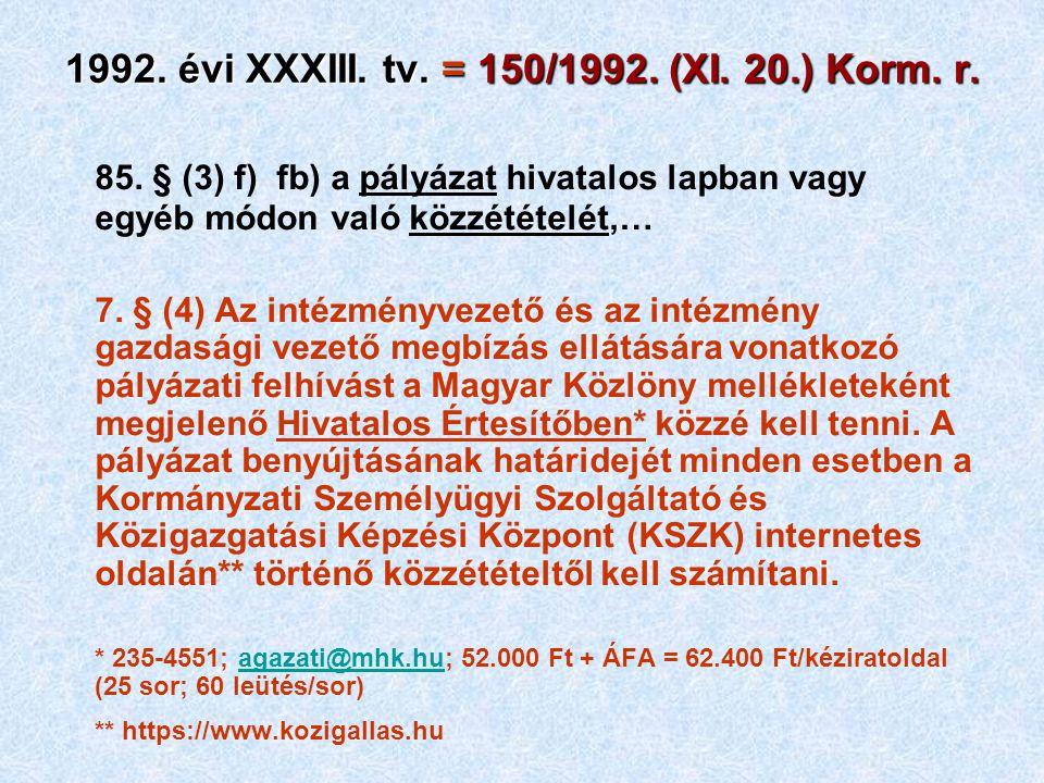 85. § (3) f) fb) a pályázat hivatalos lapban vagy egyéb módon való közzétételét,… 7. § (4) Az intézményvezető és az intézmény gazdasági vezető megbízá