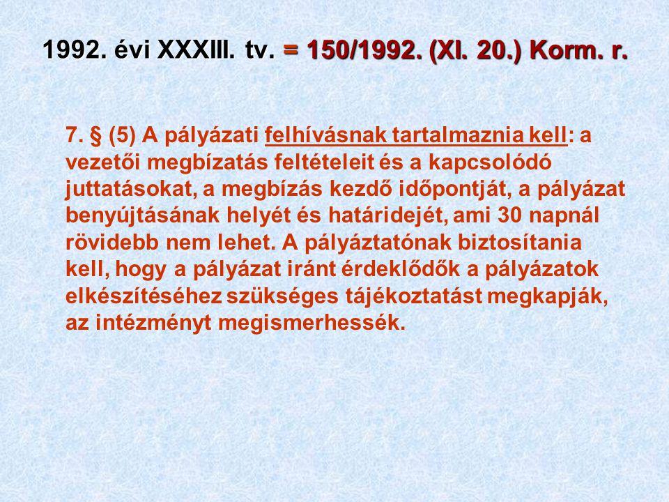 1992. évi XXXIII. tv. = 150/1992. (XI. 20.) Korm. r. 7. § (5) A pályázati felhívásnak tartalmaznia kell: a vezetői megbízatás feltételeit és a kapcsol