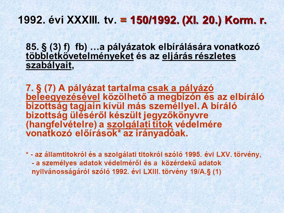 1992. évi XXXIII. tv. = 150/1992. (XI. 20.) Korm. r. 85. § (3) f) fb) …a pályázatok elbírálására vonatkozó többletkövetelményeket és az eljárás részle