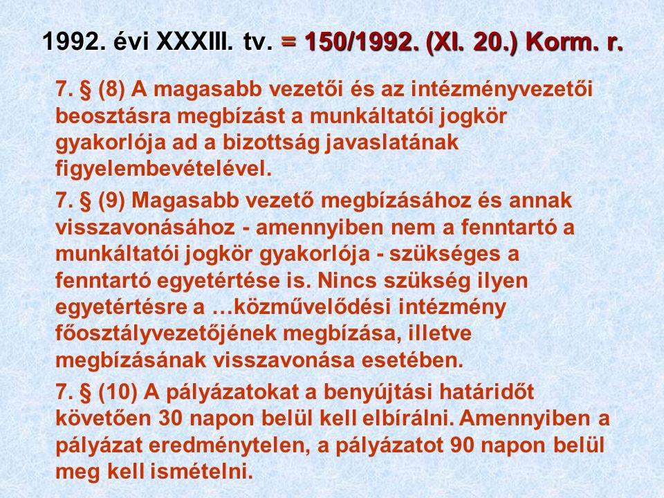 1992. évi XXXIII. tv. = 150/1992. (XI. 20.) Korm. r. 7. § (8) A magasabb vezetői és az intézményvezetői beosztásra megbízást a munkáltatói jogkör gyak