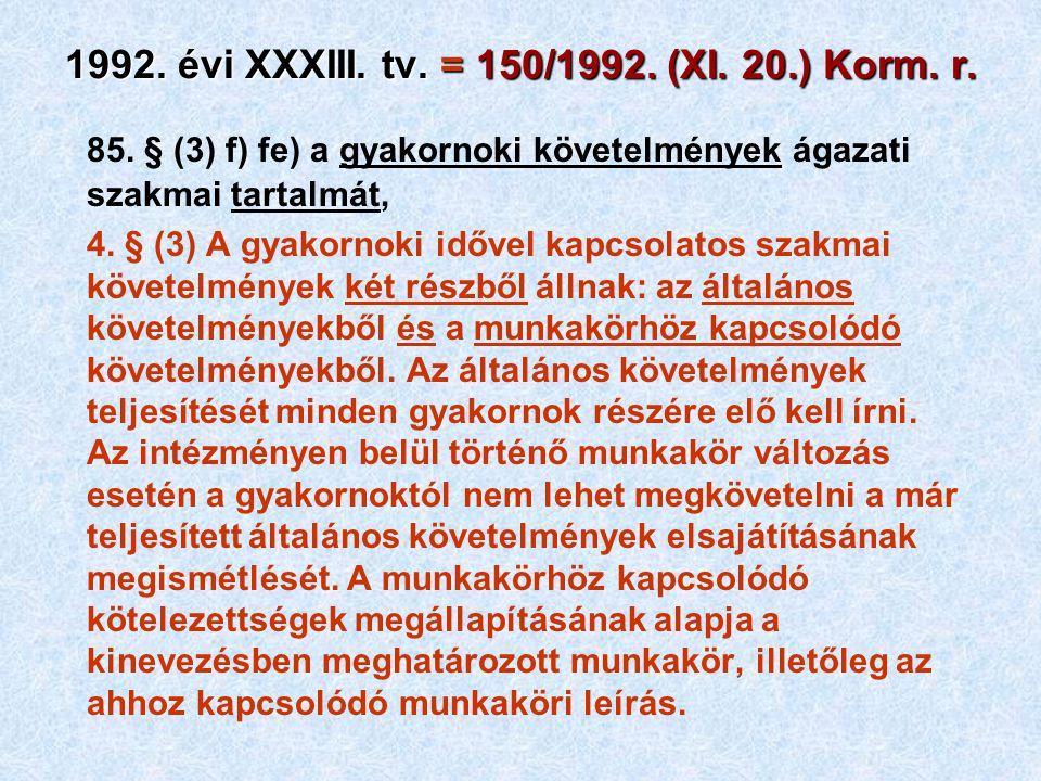 85. § (3) f) fe) a gyakornoki követelmények ágazati szakmai tartalmát, 4. § (3) A gyakornoki idővel kapcsolatos szakmai követelmények két részből álln