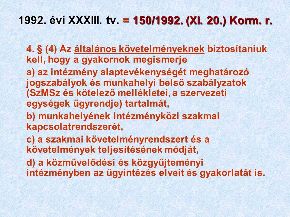 1992. évi XXXIII. tv. = 150/1992. (XI. 20.) Korm. r. 4. § (4) Az általános követelményeknek biztosítaniuk kell, hogy a gyakornok megismerje a) az inté