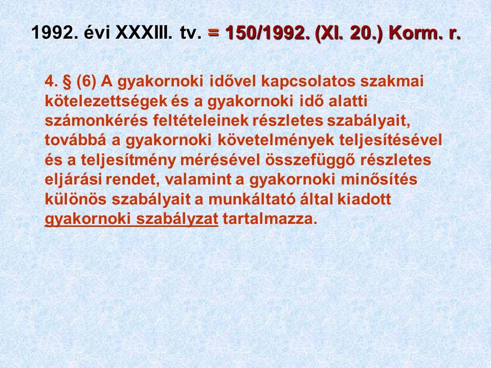 1992. évi XXXIII. tv. = 150/1992. (XI. 20.) Korm. r. 4. § (6) A gyakornoki idővel kapcsolatos szakmai kötelezettségek és a gyakornoki idő alatti számo