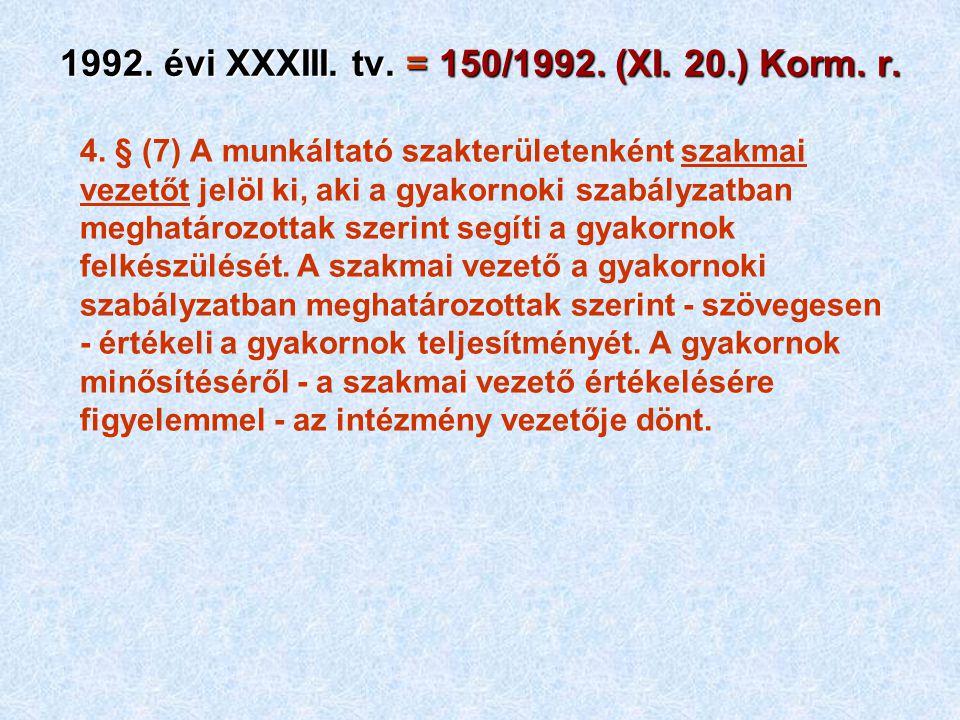 1992. évi XXXIII. tv. = 150/1992. (XI. 20.) Korm. r. 4. § (7) A munkáltató szakterületenként szakmai vezetőt jelöl ki, aki a gyakornoki szabályzatban