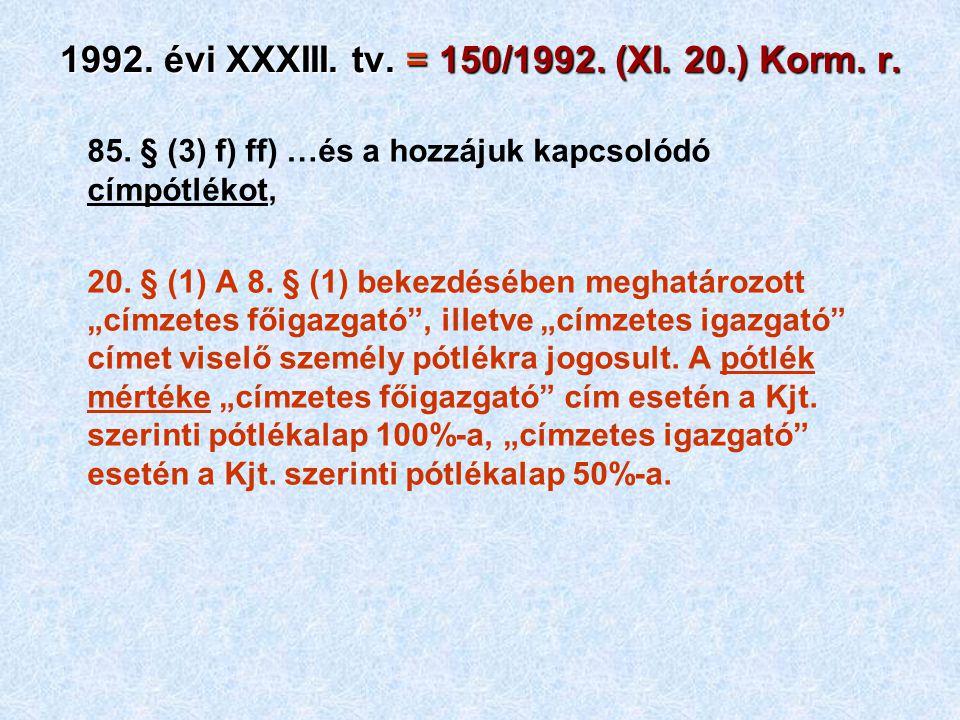 1992. évi XXXIII. tv. = 150/1992. (XI. 20.) Korm. r. 85. § (3) f) ff) …és a hozzájuk kapcsolódó címpótlékot, 20. § (1) A 8. § (1) bekezdésében meghatá