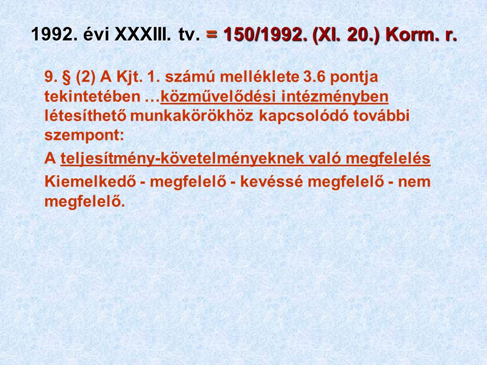 9. § (2) A Kjt. 1. számú melléklete 3.6 pontja tekintetében …közművelődési intézményben létesíthető munkakörökhöz kapcsolódó további szempont: A telje