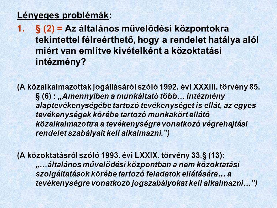 Lényeges problémák: 1.§ (2) = Az általános művelődési központokra tekintettel félreérthető, hogy a rendelet hatálya alól miért van említve kivételként