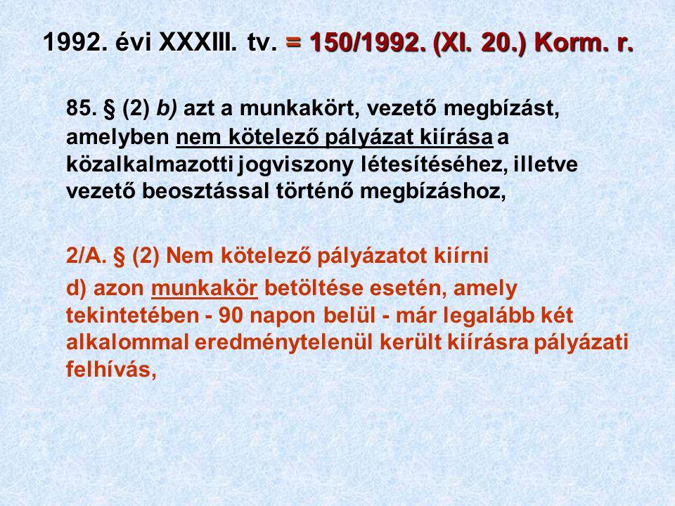 85. § (2) b) azt a munkakört, vezető megbízást, amelyben nem kötelező pályázat kiírása a közalkalmazotti jogviszony létesítéséhez, illetve vezető beos