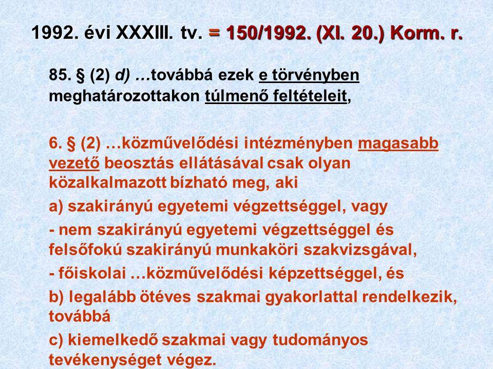 1992. évi XXXIII. tv. = 150/1992. (XI. 20.) Korm. r. 85. § (2) d) …továbbá ezek e törvényben meghatározottakon túlmenő feltételeit, 6. § (2) …közművel
