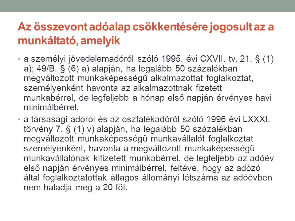 Az összevont adóalap csökkentésére jogosult az a munkáltató, amelyik • a személyi jövedelemadóról szóló 1995. évi CXVII. tv. 21. § (1) a); 49/B. § (6)