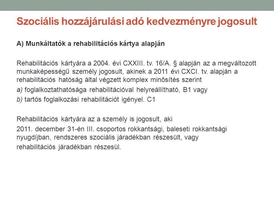 Szociális hozzájárulási adó kedvezményre jogosult A) Munkáltatók a rehabilitációs kártya alapján Rehabilitációs kártyára a 2004. évi CXXIII. tv. 16/A.