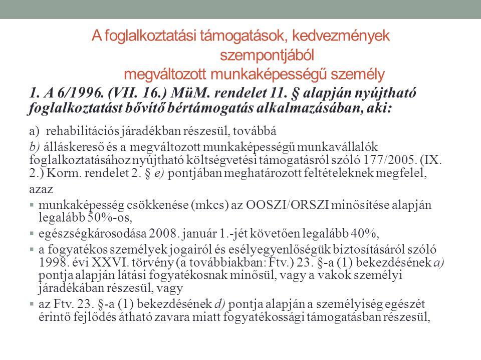 A foglalkoztatási támogatások, kedvezmények szempontjából megváltozott munkaképességű személy • külön jogszabály (335/2009.