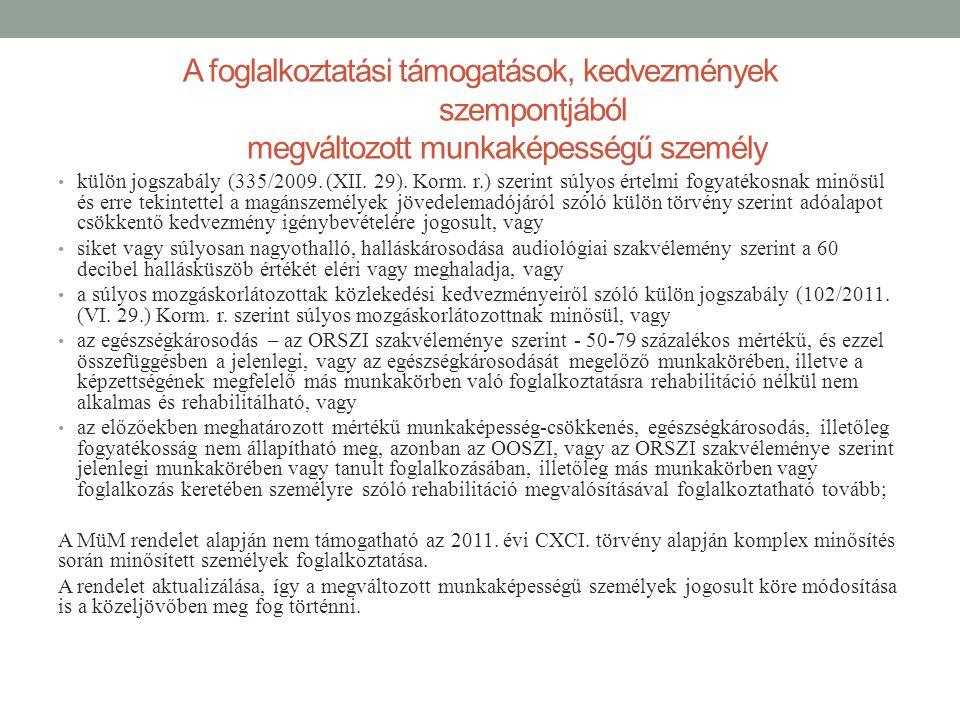 A foglalkoztatási támogatások, kedvezmények szempontjából megváltozott munkaképességű személy • külön jogszabály (335/2009. (XII. 29). Korm. r.) szeri