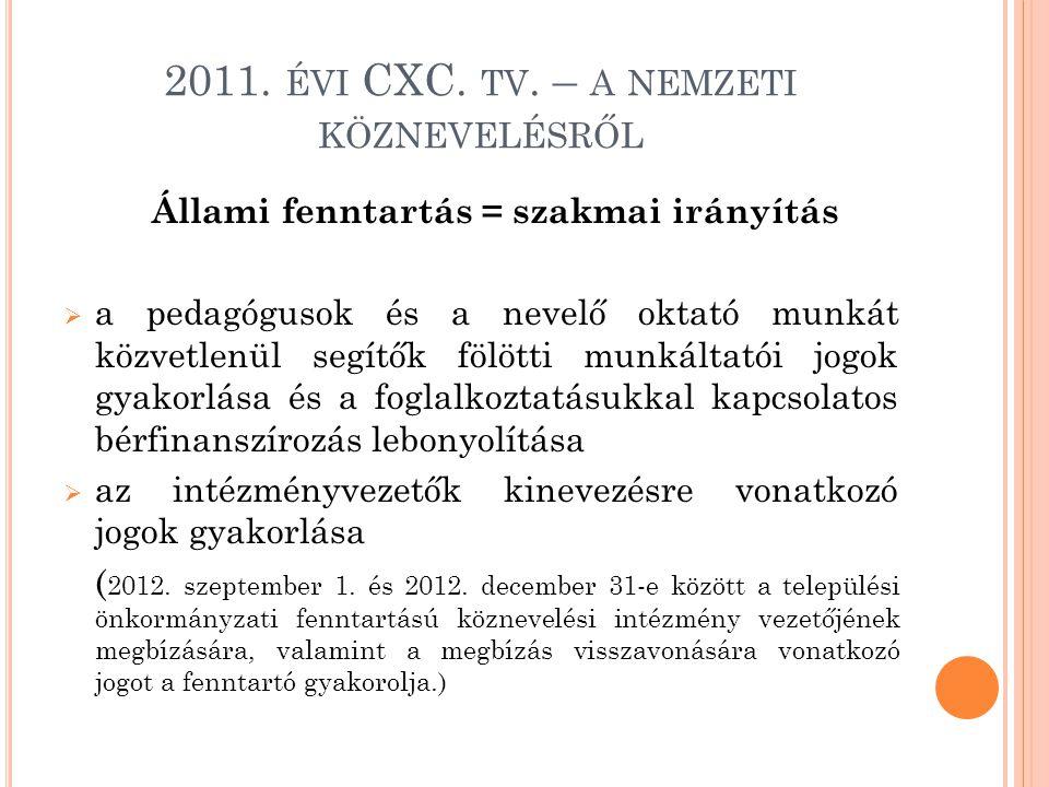 2011. ÉVI CXC. TV. – A NEMZETI KÖZNEVELÉSRŐL Állami fenntartás = szakmai irányítás  a pedagógusok és a nevelő oktató munkát közvetlenül segítők fölöt