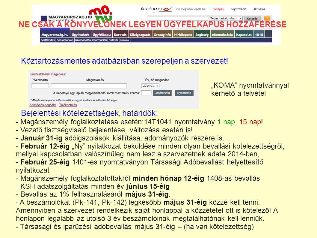 """NE CSAK A KÖNYVELŐNEK LEGYEN ÜGYFÉLKAPUS HOZZÁFÉRÉSE Köztartozásmentes adatbázisban szerepeljen a szervezet! """"KOMA"""" nyomtatvánnyal kérhető a felvétel"""