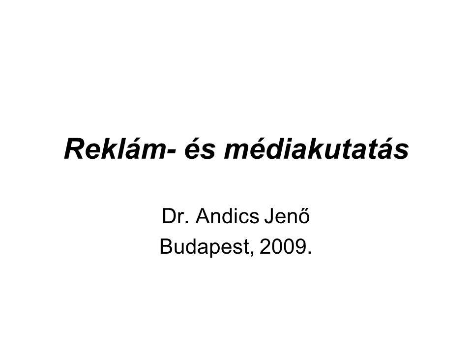 Reklám- és médiakutatás Dr. Andics Jenő Budapest, 2009.