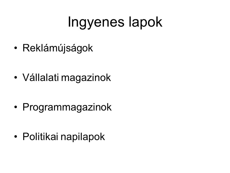Ingyenes lapok •Reklámújságok •Vállalati magazinok •Programmagazinok •Politikai napilapok