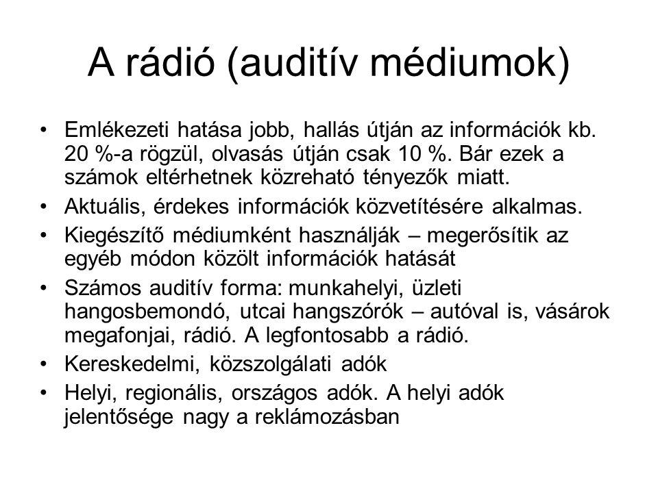 A rádió (auditív médiumok) •Emlékezeti hatása jobb, hallás útján az információk kb. 20 %-a rögzül, olvasás útján csak 10 %. Bár ezek a számok eltérhet