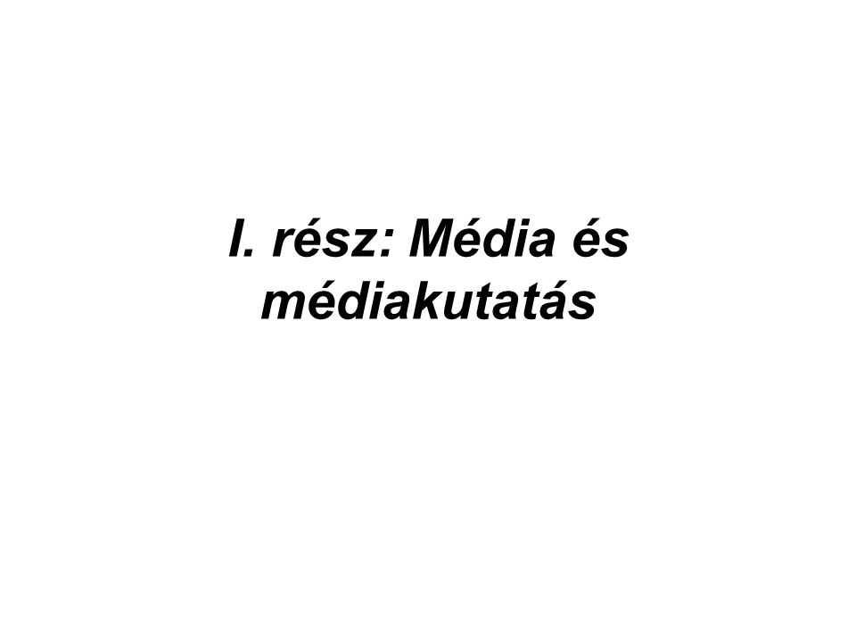 I. rész: Média és médiakutatás